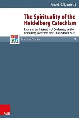 The Spirituality of the Heidelberg Catechism: Papers of the International Conference on the Heidelberg Catechism Held in Apeldoorn 2013 - Refo500 Academic Studies (R5AS) 024 (Hardback)