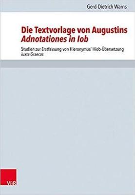 Die Textvorlage von Augustins Adnotationes in Iob: Studien zur Erstfassung von Hieronymus Hiob-UEbersetzung iuxta Graecos (Hardback)