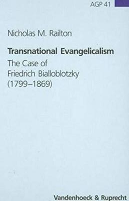 Transnational Evangelicalism: The Case of Friedrich Bialloblotzky (1799-1869) - Arbeiten Zur Geschichte Des Pietismus 41 (Hardback)