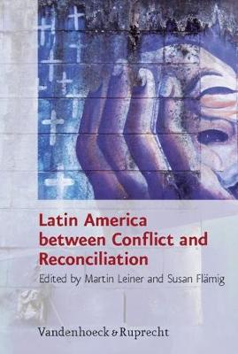 Latin America Between Conflict and Reconciliation - Research in Peace and Reconciliation 1 (Hardback)
