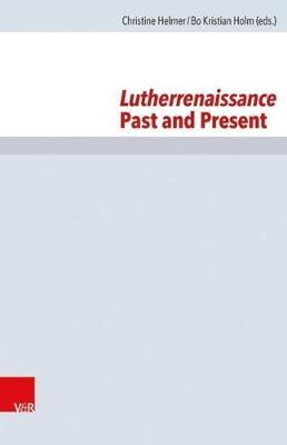 Lutherrenaissance Past and Present - Forschungen zur Kirchen- und Dogmengeschichte 106 (Hardback)