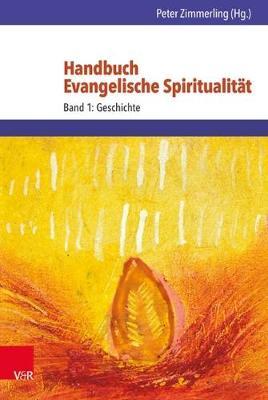 Handbuch Evangelische Spiritualitat: Band 1: Geschichte (Hardback)