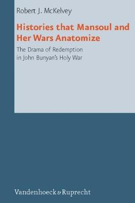 Histories That Mansoul and Her Wars Anatomize: The Drama of Redemption in John Bunyan's Holy War (Hardback)