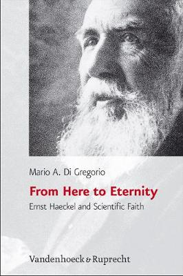 From Here to Eternity: Ernst Haeckel and Scientific Faith (Hardback)