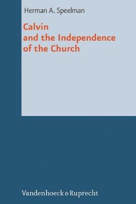 Calvin and the Independence of the Church (Hardback)