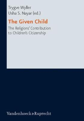 The Given Child: The Religions' Contributions to Children's Citizenship - Research in Contemporary Religion No. 2 (Hardback)