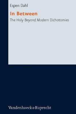 In Between The Holy Beyond Modern Dichotomies: Theoretical Perspectives - Research in Contemporary Religion No. 6 (Paperback)