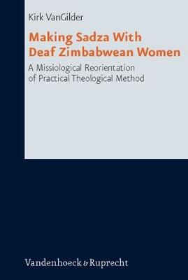 Making Sadza with Deaf Zimbabwean Women: A Missiological Reorientation of Practical Theological Method - Research in Contemporary Religion 12 (Hardback)