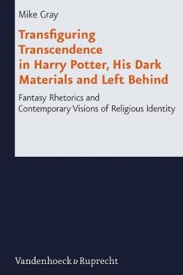 Transfiguring Transcendence in Harry Potter, His Dark Materials and Left Behind: Fantasy Rhetorics and Contemporary Visions of Religious Identity (Hardback)