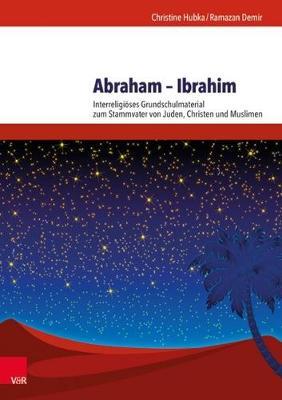 Abraham - Ibrahim: Interreligioses Grundschulmaterial Zum Stammvater Von Juden, Christen Und Muslimen (Paperback)