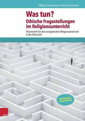 Was Tun? Ethische Fragestellungen Im Religionsunterricht - Themenhefte Fur Den Evangelischen Religionsunterricht in Der (Paperback)