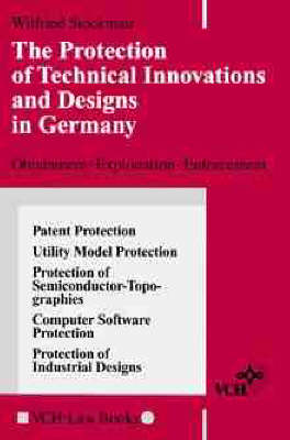 The Protection of Technical Innovations and Designs in Germany: Obtainment-Exploitation-Enforcement (Paperback)