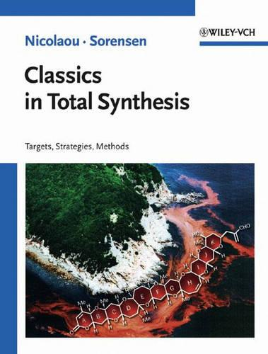 Classics in Total Synthesis: Targets, Strategies, Methods (Paperback)