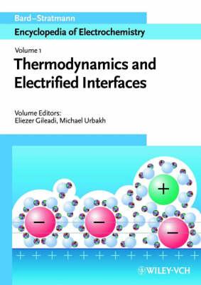 Encyclopedia of Electrochemistry: Thermodynamics and Electrified Interfaces Thermodynamics and Electrified Interfaces v. 1 - Encyclopedia of Electrochemistry (Hardback)