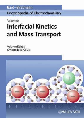 Encyclopedia of Electrochemistry: Interfacial Kinetics and Mass Transport Interfacial Kinetics and Mass Transport v. 2 - Encyclopedia of Electrochemistry (Hardback)
