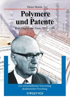 Polymere und Patente: Karl Zeigler, das Team, 1953 - 1998 (Paperback)