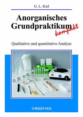 Anorganisches Grundpraktikum Kompakt: Qualitative Und Quantitative Analyse (Paperback)