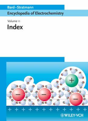 Encyclopedia of Electrochemistry: Encyclopedia of Electrochemistry, Index Index v. 11 - Encyclopedia of Electrochemistry (Hardback)