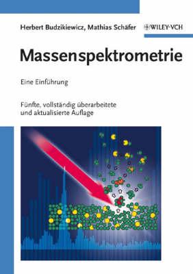Massenspektrometrie: Eine Einfuhrung 5 - Vollstandig, Uberarbeitete und Aktualisierte Auflage (Paperback)