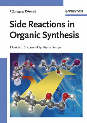 Side Reactions in Organic Synthesis: A Guide to Successful Synthesis Design (Paperback)