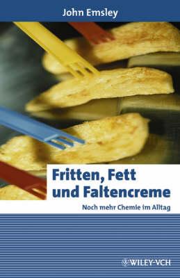 Fritten, Fett Und Faltencreme: Noch Mehr Chemie Im Alltag - Erlebnis Wissenschaft (Hardback)