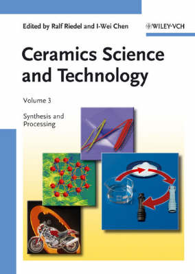 Ceramics Science and Technology: Ceramics Science and Technology, Volume 3 Synthesis and Processing Volume 3 - Ceramics Science and Technology (VCH) (Hardback)