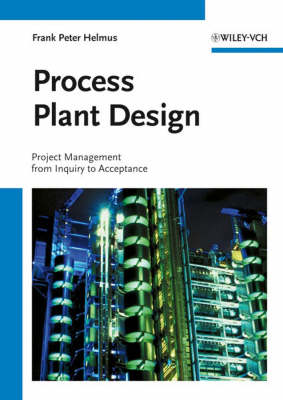 Process Plant Design: Project Management from Inquiry to Acceptance (Hardback)