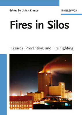 Fires in Silos: Hazards, Prevention, and Fire Fighting (Hardback)