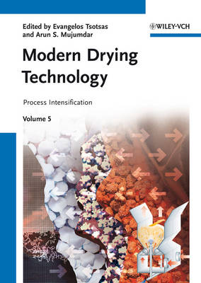 Modern Drying Technology, Volume 5: Process Intensification - Modern Drying Technology (Hardback)