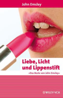 Liebe, Licht und Lippenstift: Das Beste von John Emsley - Erlebnis Wissenschaft (Paperback)