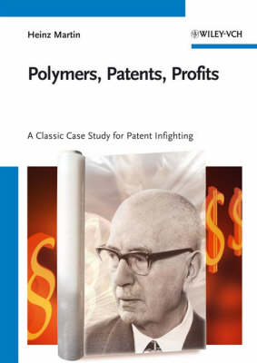 Polymers, Patents, Profits: A Classic Case Study for Patent Infighting (Paperback)