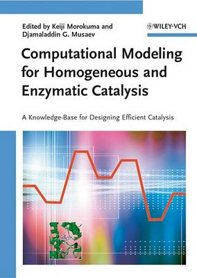 Computational Modeling for Homogeneous and Enzymatic Catalysis: A Knowledge-Base for Designing Efficient Catalysis (Hardback)