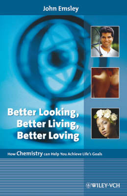 Better Looking, Better Living, Better Loving: How Chemistry Can Help You Achieve Life's Goals (Hardback)