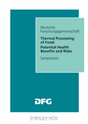 Thermal Processing of Food: Potential Health Benefits and Risks - Forschungsberichte (DFG) (Paperback)
