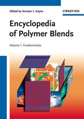 Encyclopedia of Polymer Blends, Volume 1: Fundamentals - Encyclopedia of Polymer Blends (Hardback)