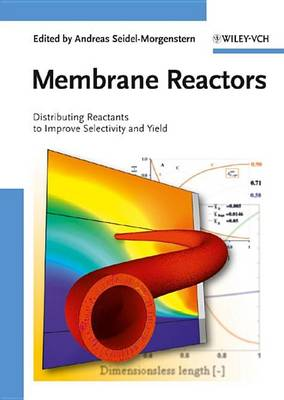 Membrane Reactors: Distributing Reactants to Improve Selectivity and Yield (Hardback)