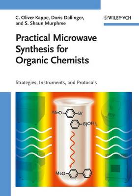 Practical Microwave Synthesis for Organic Chemists: Strategies, Instruments, and Protocols (Hardback)