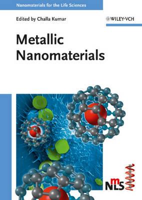 Metallic Nanomaterials - Nanomaterials for Life Sciences (VCH) (Hardback)