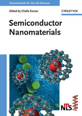 Semiconductor Nanomaterials - Nanomaterials for Life Sciences (VCH) (Hardback)