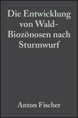 Die Entwicklung Von Wald-Biozonosen Nach Sturmwurf (Paperback)