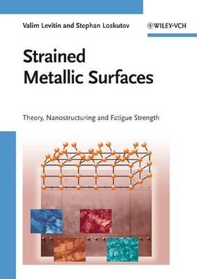 Strained Metallic Surfaces: Theory, Nanostructuring and Fatigue Strength (Hardback)