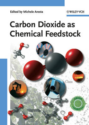Carbon Dioxide as Chemical Feedstock (Hardback)