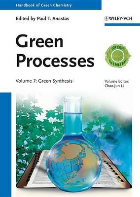 Green Processes: Green Synthesis - Handbook of Green Chemistry (Hardback)