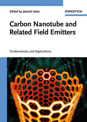 Carbon Nanotube and Related Field Emitters: Fundamentals and Applications (Hardback)