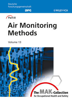 The The MAK-Collection for Occupational Health and Safety: Air Monitoring Methods Air Monitoring Methods Part 3 - The MAK-Collection for Occupational Health and Safety. Part III: Air       Monitoring Methods (DFG) (Hardback)