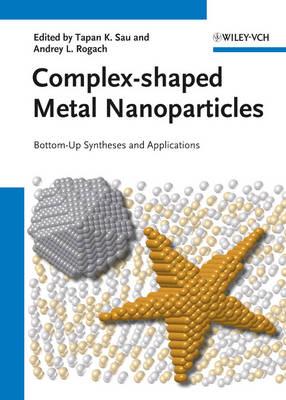 Complex-shaped Metal Nanoparticles: Bottom-Up Syntheses and Applications (Hardback)