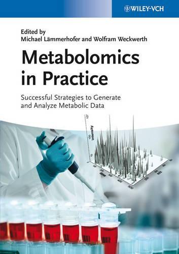 Metabolomics in Practice: Successful Strategies to Generate and Analyze Metabolic Data (Hardback)