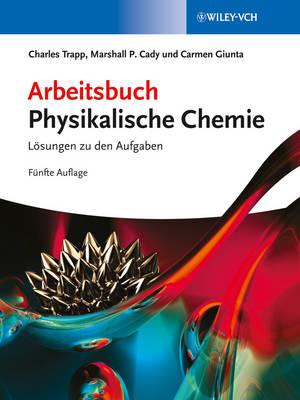Arbeitsbuch Physikalische Chemie: Loesungen zu den Aufgaben (Paperback)