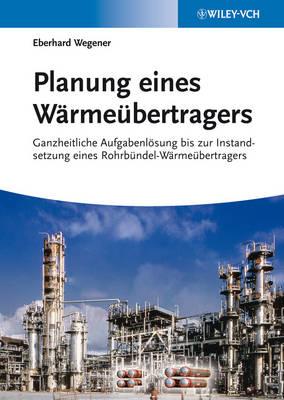 Planung eines Warmeubertragers: Ganzheitliche Aufgabenloesung bis zur Instandsetzung eines Rohrbundel-Warmeubertragers (Paperback)