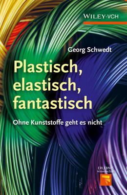 Plastisch, Elastisch, und Fantastisch: Ohne Kunststoffe Geht es Nicht - Erlebnis Wissenschaft (Hardback)